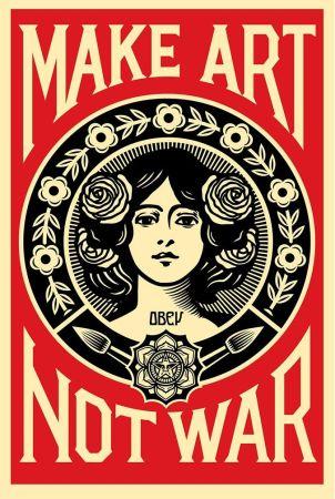 Siebdruck Fairey - Make art not war.