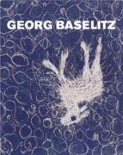 Illustriertes Buch Baselitz - MASON, Rainer Michael / Detlev GRETENKORT. Georg Baselitz. Werkverzeichnis der Druckgraphik 1983-1989.